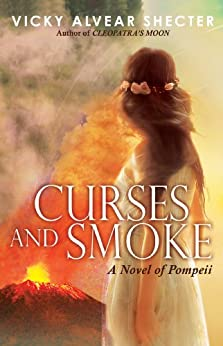 Curses and Smoke: A Novel of Pompeii by [Shecter, Vicky Alvear]