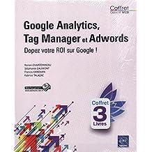Google Analytics, Tag Manager et Google Adwords - Coffret de 3 livres : Dopez votre ROI sur Google !