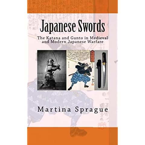 Japanese Swords: The Katana and Gunto in Medieval and Modern Japanese Warfare (Knives, Swords, and Bayonets: A World History of Edged Weapon