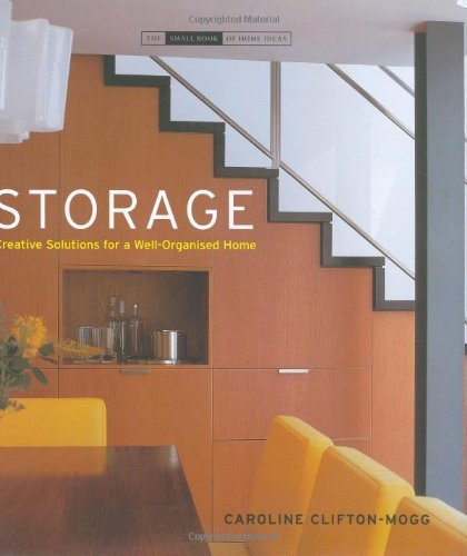Storage: Room by Room Solutions for the Home (Small Book of Home Ideas) by Caroline Clifton-Mogg (25-Apr-2007) Hardcover