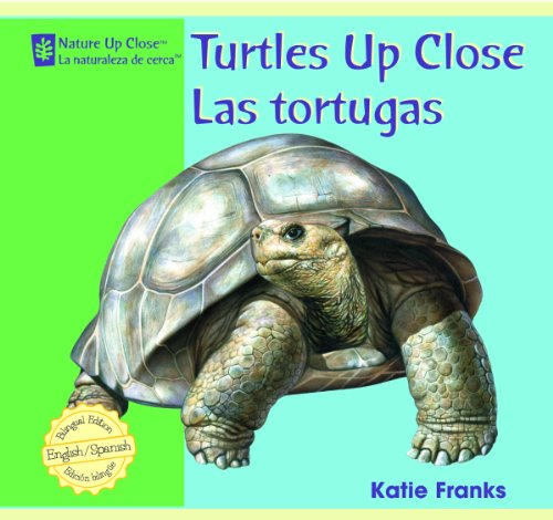 Turtles Up Close/ Las Tortugas (Nature Up Close / La Naturaleza De Cerca) por Katie Franks
