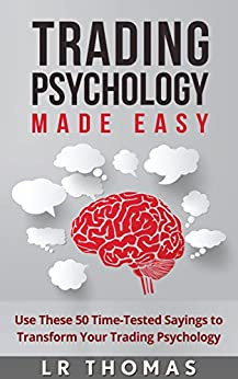 Trading Psychology Made Easy: Use These 50 Time-Tested Sayings to Transform Your Trading Psychology by [Thomas, LR]