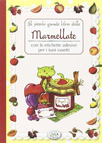 Il piccolo grande libro delle marmellate con le etichette adesive per i tuoi vasetti