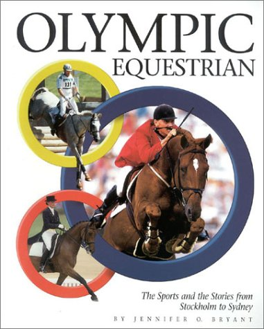 Olympic Equestrian: The Sports and the Stories from Stockholm to Sydney por Jennifer O. Bryant