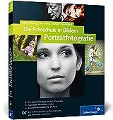 Die Fotoschule in Bildern. Porträtfotografie: Das Praxisbuch für gute Porträts (Galileo Design)