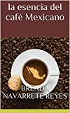 la esencia del café Mexicano