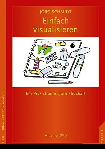 Einfach visualisieren: Ein Praxistraining am Flipchart Mit einer DVD