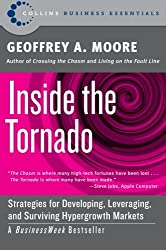 Inside the Tornado: Strategies for Developing, Leveraging, and Surviving Hypergrowth Markets (Collins Business Essentials) by Geoffrey A. Moore (2005-12-27)