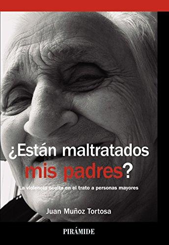 ¿Están maltratados mis padres?: La violencia oculta en el trato a personas mayores (Biblioteca Universitaria) por Juan Muñoz Tortosa