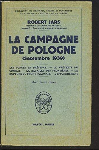 LA CAMPAGNE DE POLOGNE (SEPTEMBRE 1939). Les forces en présence. Le prétexte du conflit. Bataille des frontières. Rupture du front polonais. L'effondrement. par  ROBERT JARS (Broché)