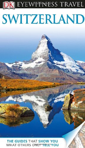 Dk Eyewitness Travel Guide: Switzerland (Dk Eyewitness Travel Guides. Switzerland)