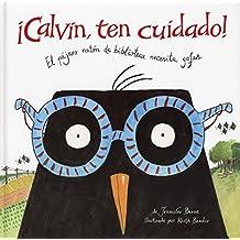 ¡Calvin, ten cuidado!: El pájaro ratón de biblioteca necesita gafas