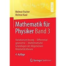Mathematik fur Physiker Band 3: Variationsrechnung - Differentialgeometrie - Mathematische Grundlagen der Allgemeinen Relativitatstheorie