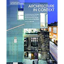 Architecture in Context: Contemporary Design Solutions Based on Environmental, Social and Cultural Identities. (Contemporary Architecture in Detail, Band 2)