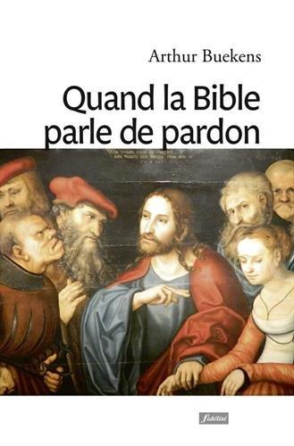 Quand la Bible parle de pardon par Arthur Buekens