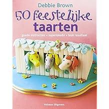 50 Feestelijke taarten: goede instructies, superideeën, leuk resultaat