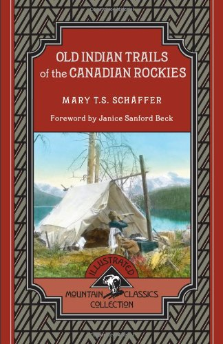 Old Indian Trails of the Canadian Rockies (Mountain Classics Collection, Band 2) (Platte Kanadische)