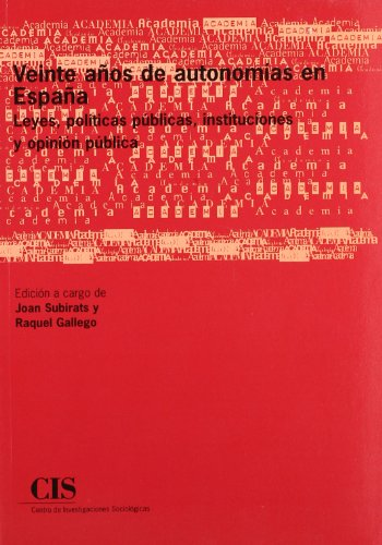 Veinte años de autonomías en España: Leyes, políticas públicas, instituciones y opinión pública (Academia)