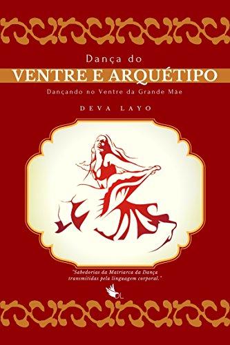 Dança do Ventre e Arquétipo: Dançando no Ventre da Grande Mãe (Metaforma e Movimento Livro 4) (Portuguese Edition) por Deva Layo