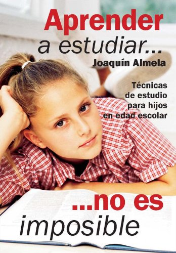 Aprender a estudiar... no es imposible. Técnicas de estudio para hijos en edad escolar por Joaquín Almela Martínez
