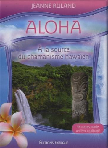 Aloha, à la source du chamanisme par Jeanne Ruland