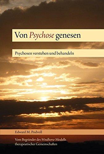 Von Psychose genesen: Psychosen verstehen und behandeln