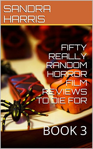 FIFTY REALLY RANDOM HORROR FILM REVIEWS TO DIE FOR: BOOK 3 (English Edition)