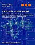 Elektronik - keine Kunst!: Grundlagen der Elektronik.