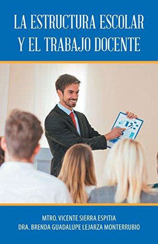 La Estructura Escolar Y El Trabajo Docente por Dr. Brenda Guadalupe Monterrubio Lejarza