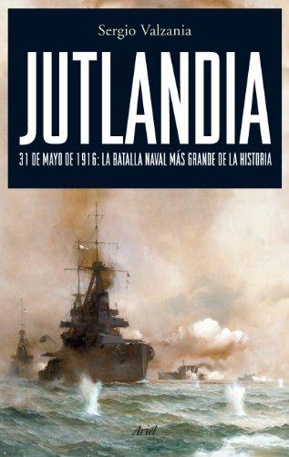Jutlandia: 31 de mayo de 1916: la batalla naval más grande de la historia (Grandes Batallas) por Sergio Valzania