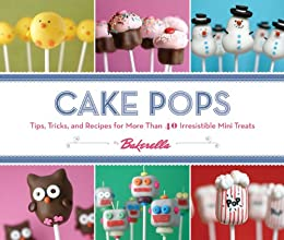 Cake Pops: Tips, Tricks, and Recipes for More Than 40 Irresistible Mini Treats par [Dudley, Angie, Bakerella]