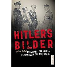 Hitlers Bilder: Kunstraub der Nazis - Raubkunst in der Gegenwart