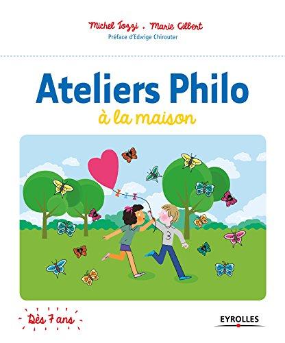 Ateliers Philo  la maison: Prface d'Edwige Chirouter. Ds 7 ans.