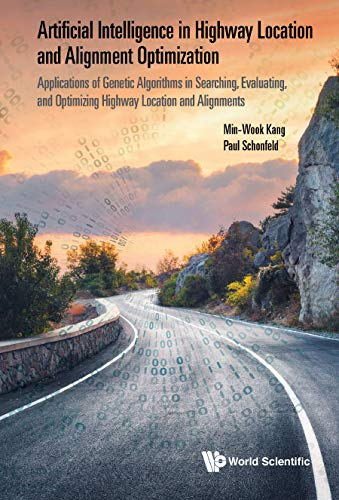 Artificial Intelligence in Highway Location and Alignment Optimization: Applications of Genetic Algorithms in Searching, Evaluating, and Optimizing Hi