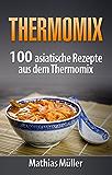 Thermomix: 100 asiatische Rezepte aus dem Thermomix