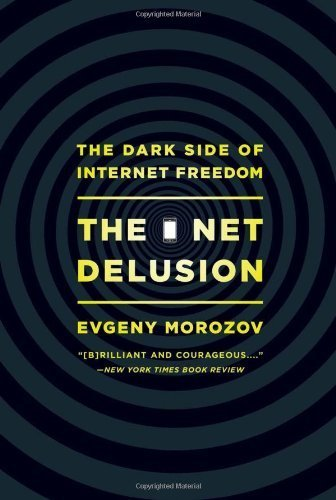 The Net Delusion: The Dark Side of Internet Freedom by Morozov, Evgeny (2012) Paperback