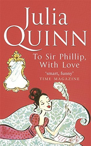 To Sir Phillip, With Love: Number 5 in series (Bridgerton Family) by Julia Quinn (2006-11-02)
