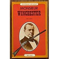 Monsieur Winchester (Carabine - Fusils - Armes - Repeating Arms Company - Guns - Gunmaking)