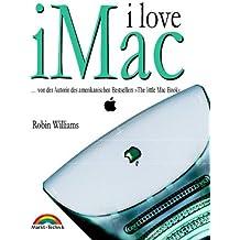 """I love iMac . Von der Autorin des amerikanischen Bestsellers """"The little Mac Book"""" (Macintosh Bücher)"""