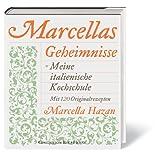 Marcellas Geheimnisse. Meine italienische Kochschule. Mit 120 Originalrezepten