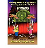 [ [ [ Taming Marital Arguments: Breaking Out of the T.R.A.P. [ TAMING MARITAL ARGUMENTS: BREAKING OUT OF THE T.R.A.P. BY Rugel, Robert P ( Author ) Jun-01-2010[ TAMING MARITAL ARGUMENTS: BREAKING OUT OF THE T.R.A.P. [ TAMING MARITAL ARGUMENTS: BREAKING OUT OF THE T.R.A.P. BY RUGEL, ROBERT P ( AUTHOR ) JUN-01-2010 ] By Rugel, Robert P ( Author )Jun-01-2010 Paperback