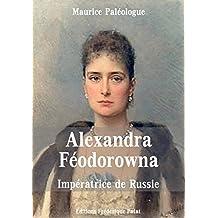 Alexandra-Féodorowna: Impératrice de Russie (French Edition)