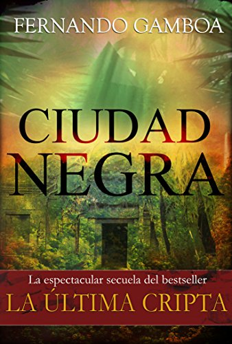 CIUDAD NEGRA: La espectacular secuela del bestseller LA ÚLTIMA CRIPTA (Las aventuras de Ulises Vidal nº 2) por Fernando Gamboa