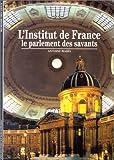 L'INSTITUT DE FRANCE. Le parlement des savants