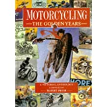 Motorcycling the Golden Years a Pictorial Anthology: The Golden Years : A Pictorial Anthology