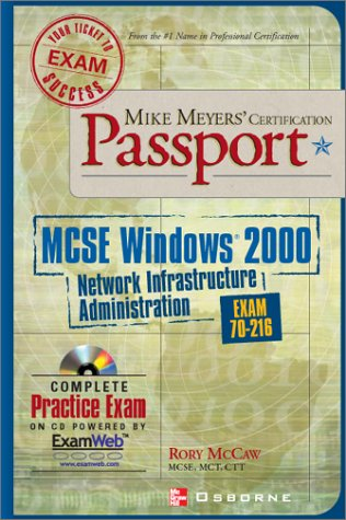 Mike Meyers' MCSE Windows 2000 Network Infrastructure Administration Certification Passport (exam 70-216) (Passport S.) por Rory McCaw