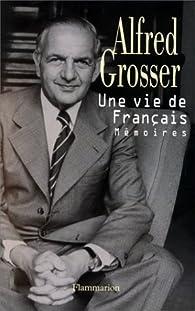 Une vie de Français. Mémoires par Alfred Grosser