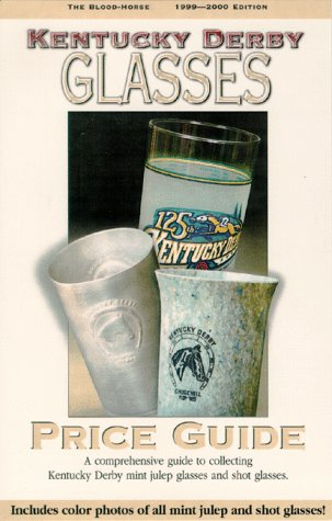 Kentucky Derby Glasses Price Guide: 1999-2000 Edition: A Comprehensive Guide to Collecting Kentucky Derby Mint Julep and Shot Glasses (Derby Museum Kentucky)