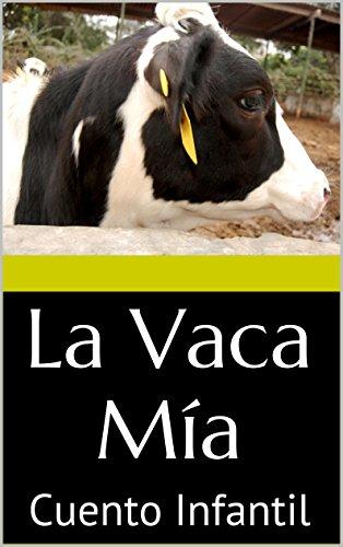 La Vaca Mía: Cuento Infantil Para Dormir por Katherinne Santos Cisneros