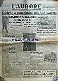 AURORE (L') [No 389] du 14/11/1945 - DESIGNE A L'UNANIMITE DES 555 VOTANTS / CHARLES DE GAULLE CONSULTE A NEUILLY LES CEHFS DE PARTIS -UNE REUNION DES TROIS SERA-T-ELLE LA SUITE LOGIQUE DES ENTRETIENS DE WASHINGTON -OTTO ABETZ RAMENE A PARIS -MARSEIL